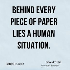 edward t hall quotes behind every piece of paper lies a human ...