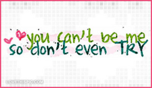 You-cant-be-me-so-dont-even-try