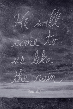he will appear he will come to us like the winter rains like the ...