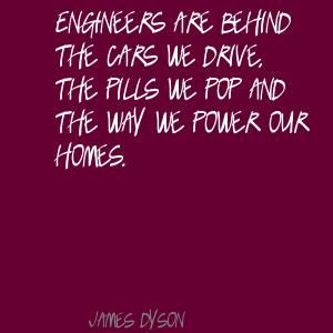 Engineers are behind the cars we drive, the pills Quote By James Dyson