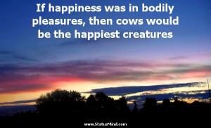 ... the happiest creatures - Heraclitus of Ephesus Quotes - StatusMind.com