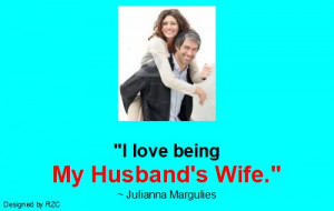Husband Quotes - I love being my husband's wife, Julianna Margulies ...