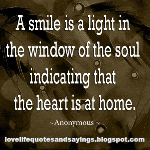 smile is a light in the window of the soul indicating that the heart ...