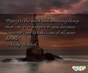 Dying is the most embarrassing thing that can ever happen to you ...