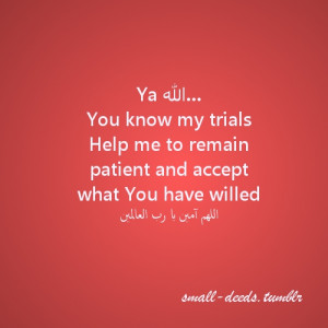 Ya Allah…You know my trialsHelp me to remain patient and accept what ...