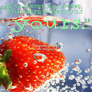 Quotes Picture: if you keep my secret, this strawberry is yours