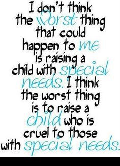 worst things that could happen to me is raising a child with special ...