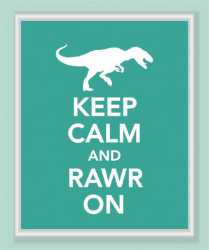 Keep Calm and Rawr On Print - T Rex dinosaur - Buy two Get a third One ...