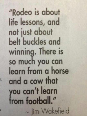 Rodeo Is Life Quotes Rodeo is a life lesson.