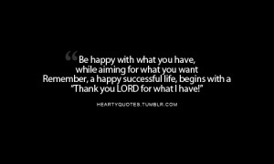 Be Happy With What You Have ~ Happiness Quote