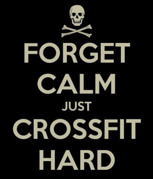 Funny Crossfit Quotes Forget Calm just Crossfit Hard
