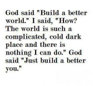 "better world."" I said, ""How? The world is such a complicated,cold ..."