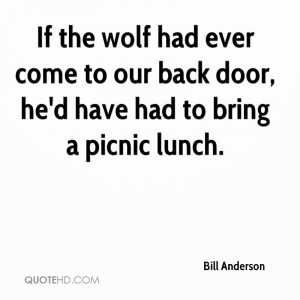 If the wolf had ever come to our back door, he'd have had to bring a ...