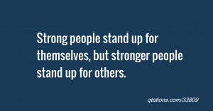 Strong people stand up for themselves, but stronger people stand up ...