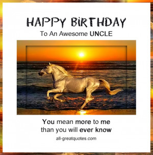Happy Birthday, To An Awesome UNCLE. You mean more to me than you will ...