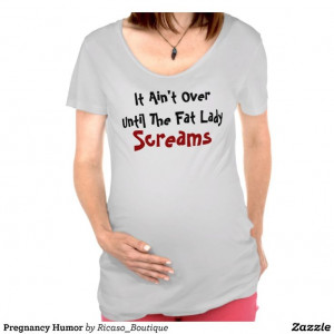 Pregnancy Humor T-shirts it isnt over until the fat lady screams ...