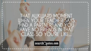 That awkward moment when your teacher says 'Find a partner,' and you ...