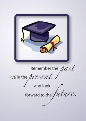 Graduation, quotes, sayings, time, past, present, future
