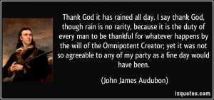 Thank God it has rained all day. I say thank God, though rain is no ...