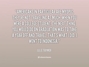 quote Julie Taymor americans in particular are myopic theyre not 33357
