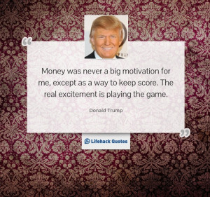 Money was never a big motivation for me, except as a way to keep score ...