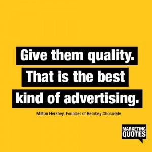 ... kind of advertising. - Milton Hershey, Founder of Hershey Chocolate