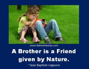 Best Quotes about Brothers - A Brother is a friend given by Nature.