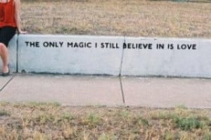 The only magic I still believe in ...