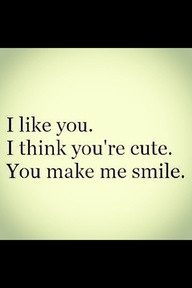 SEE MORE I LIKE YOU,I THINK YOU ARE CUTE.YOU MAKE ME SMILE.