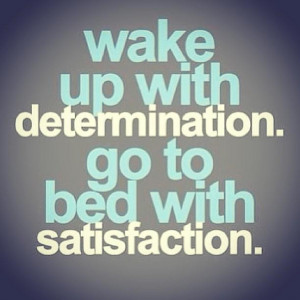determinatio. Go to bed with satisfaction. Famous Determination Quotes ...
