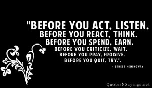 Before you act, listen. Before you react, think. Before you spend ...