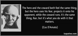The hero and the coward both feel the same thing, but the hero uses ...
