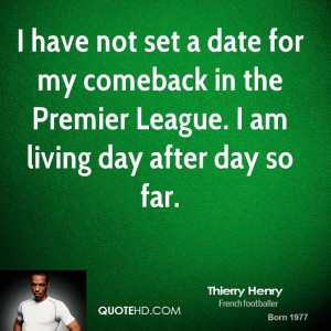 have not set a date for my comeback in the Premier League. I am ...