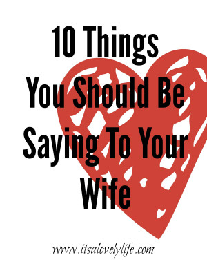 Hate My Ex Wife Quotes Be saying to your wife