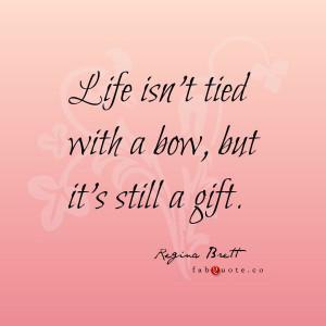 """Regina Brett """"Life is a gift"""""""