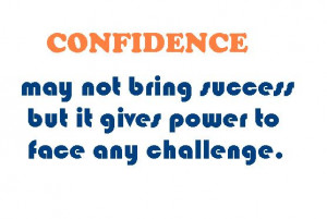 Confidence may not bring success but it gives power to face any ...