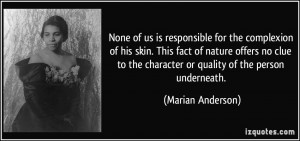 None of us is responsible for the complexion of his skin. This fact of ...