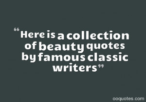 Here is a collection of beauty quotes by famous classic writers