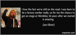 the fact we're still on the road. I was born to be a factory worker ...