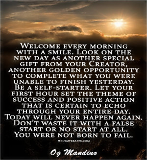 Look on the new day as another special gift from your Creator, another ...