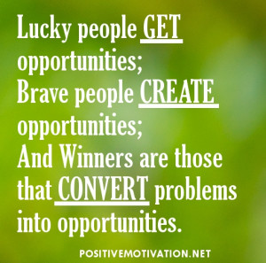 ... opportunities which come their way. So let us go ahead, be brave, and