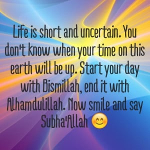 ... Start you day with Bismillah, end it with Alhamdulillah. Now Smile and