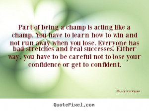... like a champ. you have.. Nancy Kerrigan great inspirational quotes