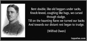 ... our backs And towards our distant rest began to trudge. - Wilfred Owen