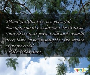 Moral justification is a powerful disengagement mechanism.