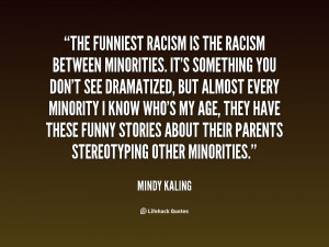 quote-Mindy-Kaling-the-funniest-racism-is-the-racism-between-132218_2 ...