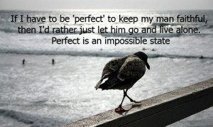 If I have to be 'perfect' to keep my man faithful, then I'd rather ...