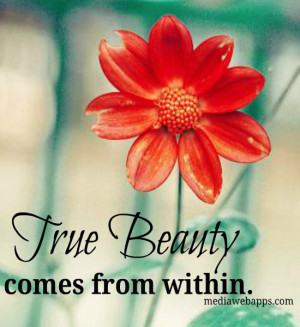 TRUE BEAUTY ~ comes from within. Source: http://www.MediaWebApps.com