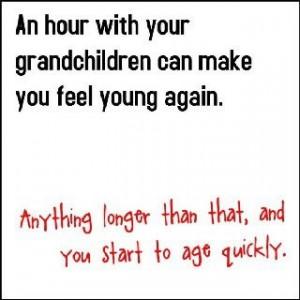 Grandchildren can make you feel young again...