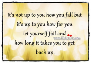 It's Not Up To You How You Fall But It's Up To You